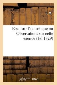 Essai Sur L'acoustique Ou Observations Sur Cette Science - Redigees D'apres Les Cours De Plusieurs F