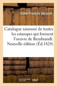 Catalogue Raisonne De Toutes Les Estampes Qui Forment L'oeuvre De Rembrandt. Nouvelle Edition - Et D