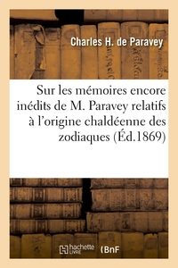Rapport Sur Les Memoires Encore Inedits De M. Paravey Relatifs A L'origine Chaldeenne Des Zodiaques