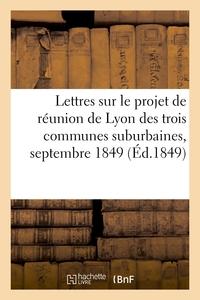 Lettres Sur Le Projet De Reunion De Lyon Des Trois Communes Suburbaines, Septembre 1849