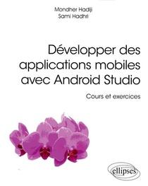 Developper Des Applications Mobiles Avec Android Studio ; Cours Et Exercices