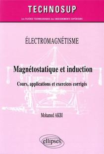 Electromagnetisme ; Magnetostatique Et Induction ; Cours, Applications Et Exercices Corriges