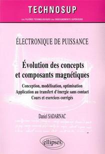 Electronique De Puissance - Evolution Des Concepts Et Composants Magneiques - Conception, Modelisation, Optimisation