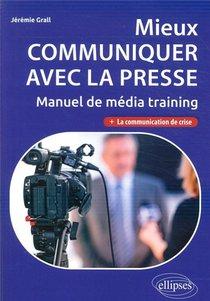 Mieux Communiquer Avec La Presse ; Manuel De Media Training