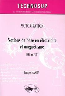 Motorisation ; Notions De Base En Electricite Et Magnetisme ; Bts Et Iut