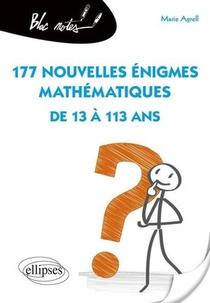 177 Nouvelles Enigmes Mathematiques De 13 A 113 Ans