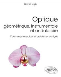 Optique - Geometrique, Instrumentale Et Ondulatoire ; Cours Avec Exercices Et Problemes Corriges
