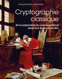 Cryptographie Classique ; De La Preparation Du Concours Alkindi Jusqu'aux Epreuves Du Bac