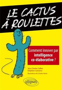 Le Cactus A Roulettes ; Comment Innover Par Intelligence Co-elaborative ?