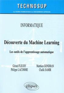 Informatique ; Decouverte Du Machine Learning ; Les Outils De L'apprentissage Automatique