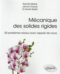Mecanique Des Solides Rigides ; 50 Problemes Resolus Avec Rappels De Cours