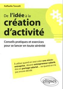 De L'idee A La Creation D'activite ; Conseils Pratiques Et Exercices Pour Se Lancer En Toute Serenite