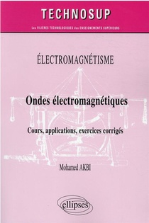 Electromagnetisme : Ondes Electromagnetiques ; Cours, Applications, Exercices Corriges