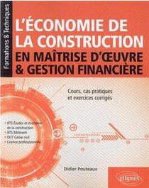 L'economie De La Construction En Maitrise D'oeuvre Et Gestion Financiere : Cours, Cas Pratiques Et Exercices Corriges