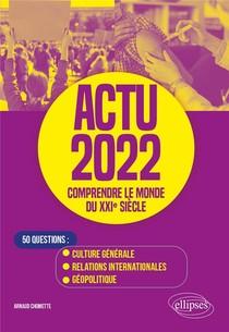Actu 2022 : Comprendre Le Monde Du Xxie Siecle ; 50 Questions : Culture Generale, Relations Internationales, Geopolitique