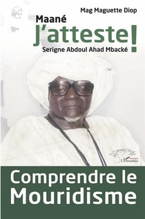 Comprendre Le Mouridisme : Maane J'atteste ! Serigne Abdoul Ahad Mbacke
