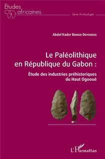 Le Paleolithique En Republique Du Gabon : Etude Des Industries Prehistoriques Du Haut Ogooue