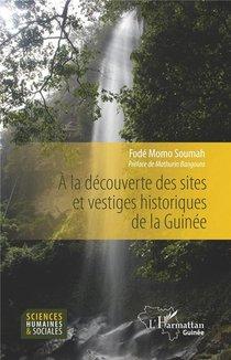 A La Decouverte Des Sites Et Vestiges Historiques De La Guinee
