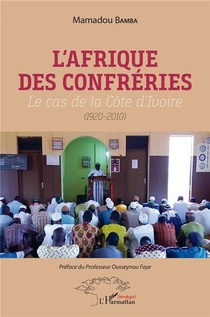 L'afrique Des Confreries ; Lle Cas De La Cote D'ivoire (1920-2010)