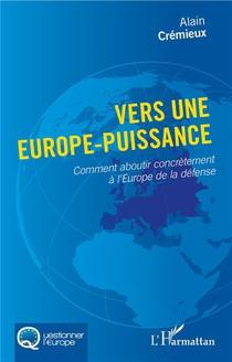 Vers Une Europe-puissance ; Comment Aboutir Concretement A L'europe De La Defense