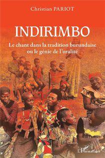 Indirimbo ; Le Chant Dans La Tradition Burundaise Ou Le Genie De L'oralite