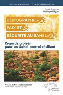 Demographie, Paix Et Securite Au Sahel ; Regards Croises Pour Un Sahel Central Resilient