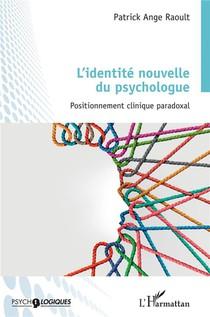 L'identite Nouvelle Du Psychologue - Positionnement Clinique Paradoxal