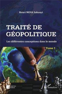 Traite De Geopolitique T.1 ; Les Differentes Conceptions Dans Le Monde