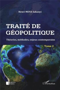 Traite De Geopolitique T.2 ; Theories, Methodes, Enjeux Contemporains