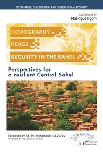 Demography, Peace And Security In The Sahel : Perspectives For A Resilient Central Sahel