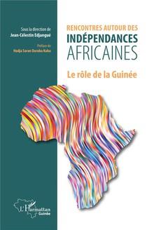 Rencontres Autour Des Independances Africaines : Le Role De La Guinee