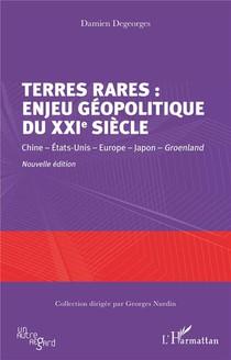 Terres Rares : Enjeu Geopolitique Du Xxie Siecle ; Chine, Etats-unis, Europe, Japon, Groenland