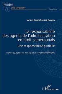 La Responsabilite Des Agents De L'administration En Droit Camerounais ; Une Responsabilite Plurielle