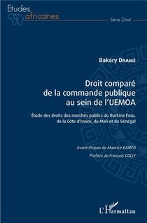 Droit Compare De La Commande Publique Au Sein De L'uemoa ; Etude Des Droits Des Marches Publics Du Burkina Faso De La Cote D'ivoire, Du Mali Et Du Senegal