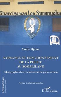 Naissance Et Fonctionnement De La Police Au Somaliland : Ethnographie D'un Commissariat De Police Urbain
