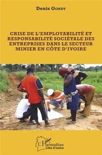 Crise De L'employabilite Et Responsabilite Societale Des Entreprises Dans Le Secteur Minier En Cote D'ivoire