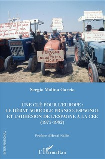Une Cle Pour L'europe ; Le Debat Franco-espagnol Et L'adhesion De L'espagne A La Cee (1975-1982)
