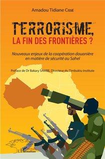 Terrorisme, La Fin Des Frontieres? - Nouveaux Enjeux De La Cooperation Douanire En Matiere De Securite Au Sahel