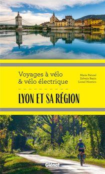 Lyon Et Sa Region ; Voyages A Velo Et Velo Electrique ; Rhone, Loire, Ain Et Nord Isere