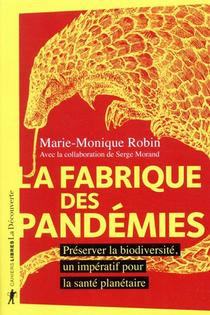 La Fabrique Des Pandemies ; Preserver La Biodiversite, Un Imperatif Pour La Sante Planetaire