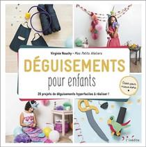 Deguisements Pour Enfants ; 20 Projets De Deguisements Hyperfaciles A Realiser !