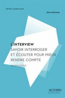L'interview ; Savoir Interroger Et Ecouter Pour Mieux Rendre Compte (3e Edition)