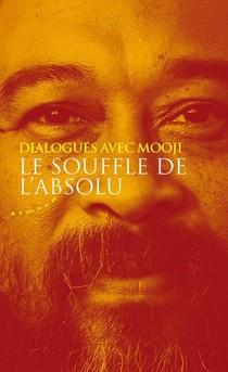 Le Souffle De L'absolu : Dialogues Avec Mooji