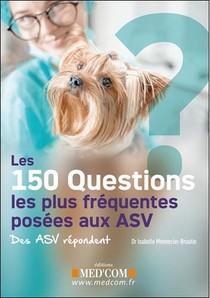 Les 150 Questions Les Plus Frequentes Posees Aux Asv ; Des Asv Repondent