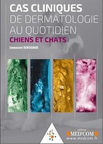 Cas Cliniques De Dermatologie Au Quotidien ; Chiens Et Chats
