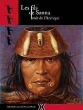 Les Fils De Sanna, Inuit De L'arctique
