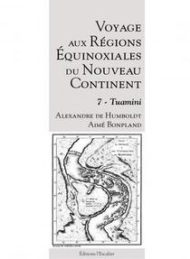 Voyage Aux Regions Equinoxiales Du Nouveau Continent T.7 : Tuamini