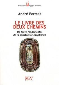 Le Livre Des Deux Chemins ; Un Texte Fondamental De La Spiritualite Egyptienne