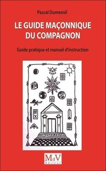 Le Guide Maconnique Du Compagnon ; Guide Pratique Et Manuel D'instruction