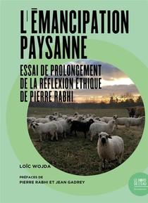 L'emancipation Paysanne ; Essai De Prolongement De La Reflexion Ethique De Pierre Rabhi
